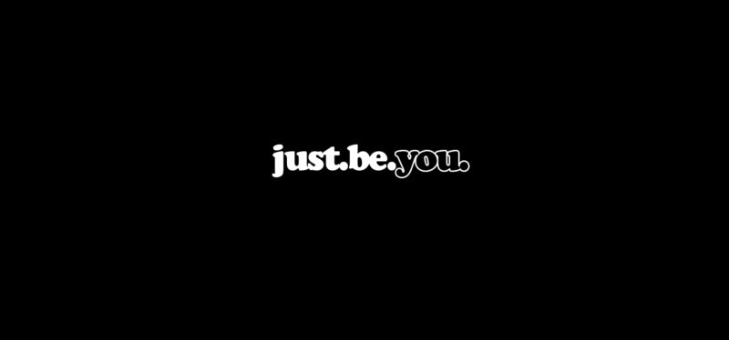 Just. Be. You
